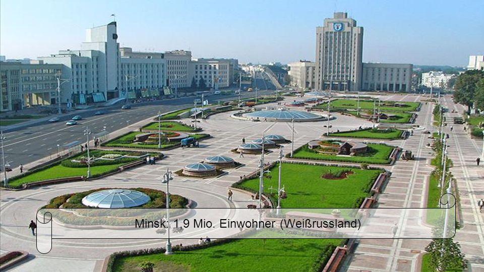 Minsk: 1,9 Mio. Einwohner (Weißrussland)