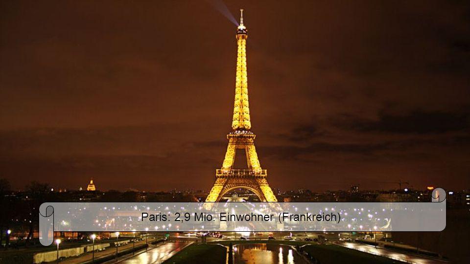 Paris: 2,9 Mio. Einwohner (Frankreich)