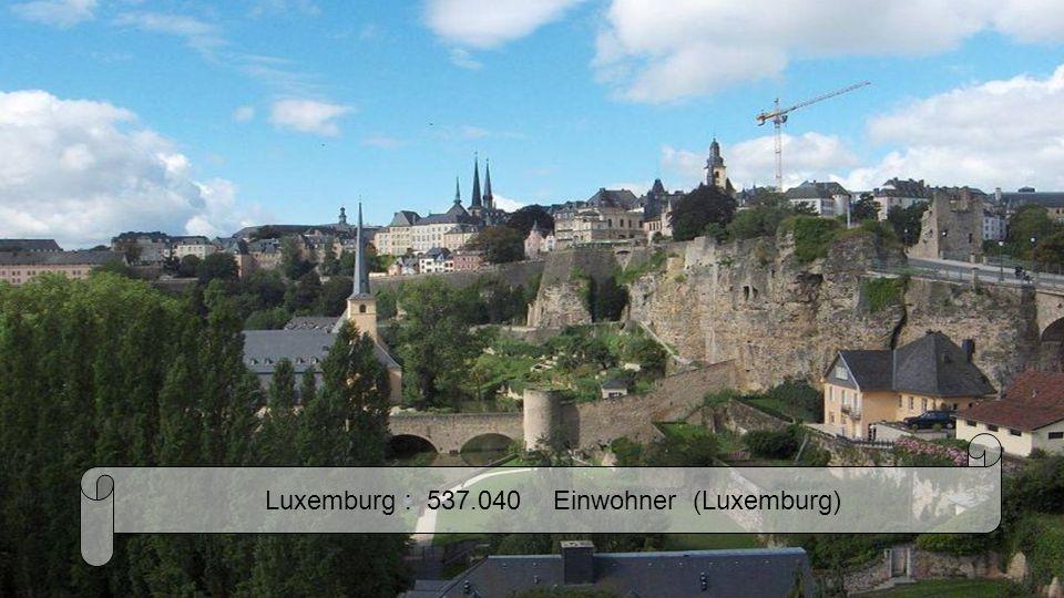 Luxemburg : 537.040 Einwohner (Luxemburg)