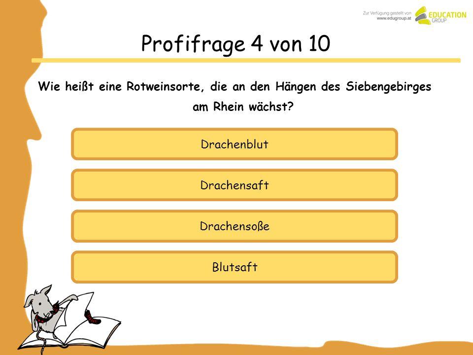 Profifrage 4 von 10 Wie heißt eine Rotweinsorte, die an den Hängen des Siebengebirges am Rhein wächst