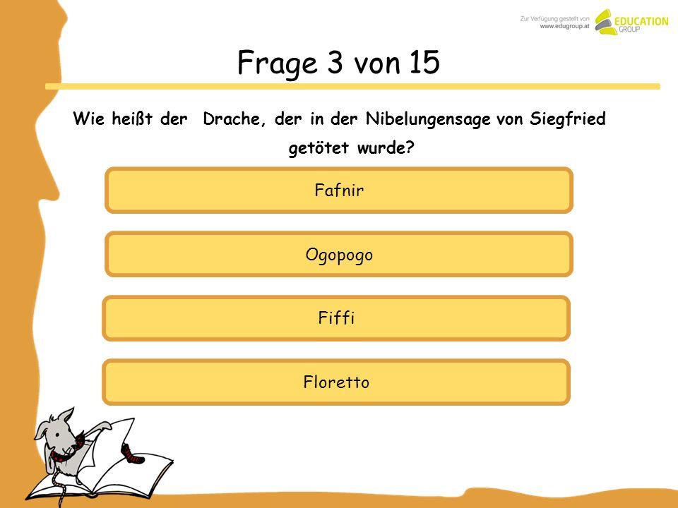 Frage 3 von 15 Wie heißt der Drache, der in der Nibelungensage von Siegfried getötet wurde Fafnir.