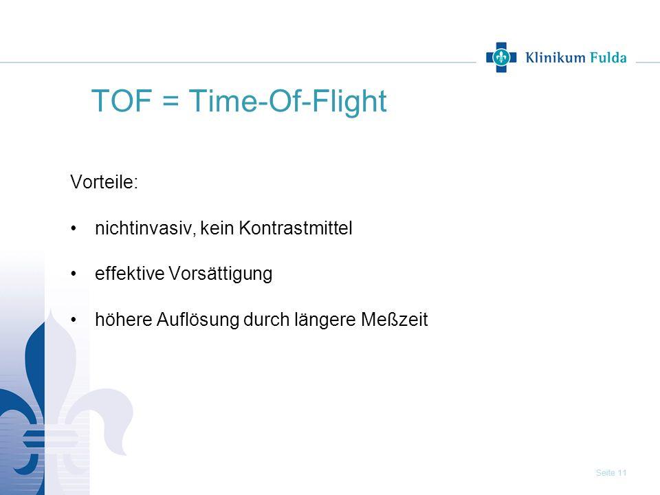 TOF = Time-Of-Flight Vorteile: nichtinvasiv, kein Kontrastmittel