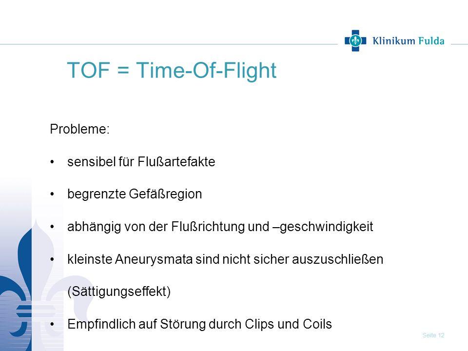 TOF = Time-Of-Flight Probleme: sensibel für Flußartefakte