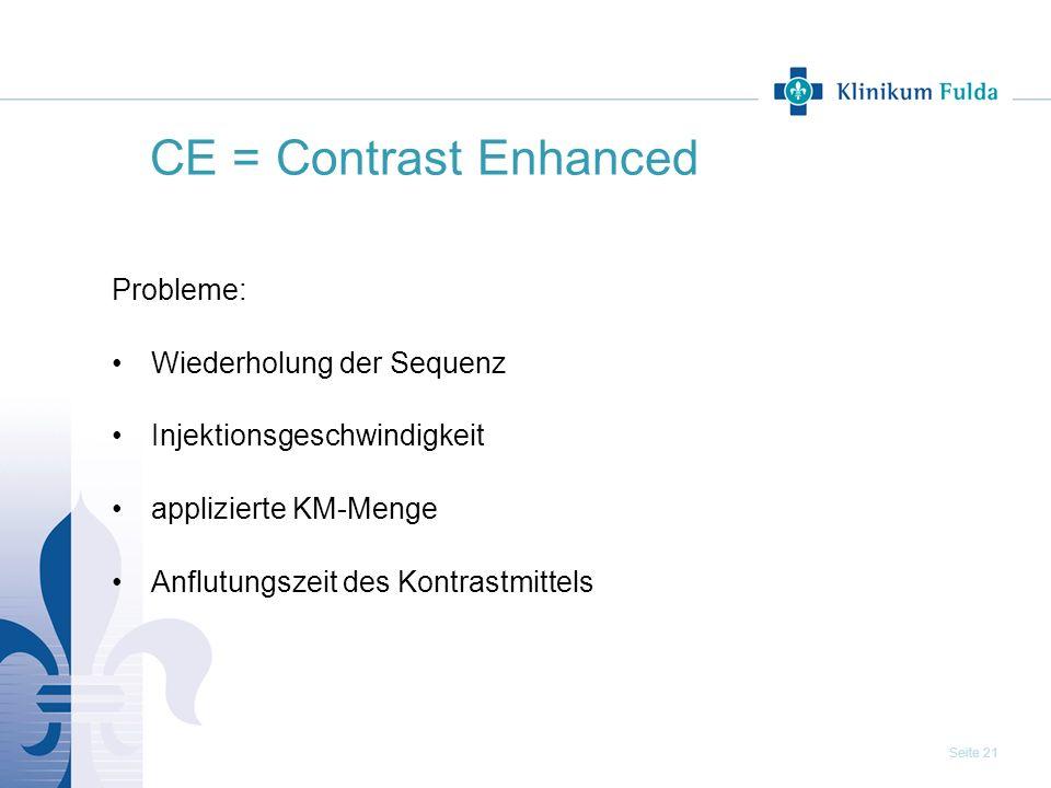 CE = Contrast Enhanced Probleme: Wiederholung der Sequenz