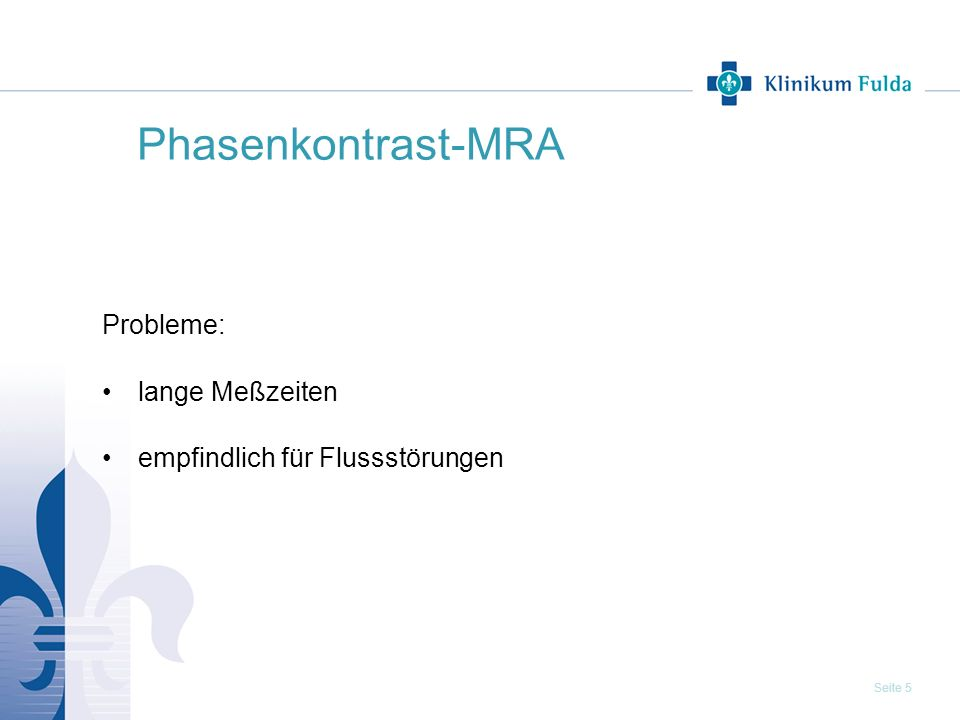 Phasenkontrast-MRA Probleme: lange Meßzeiten