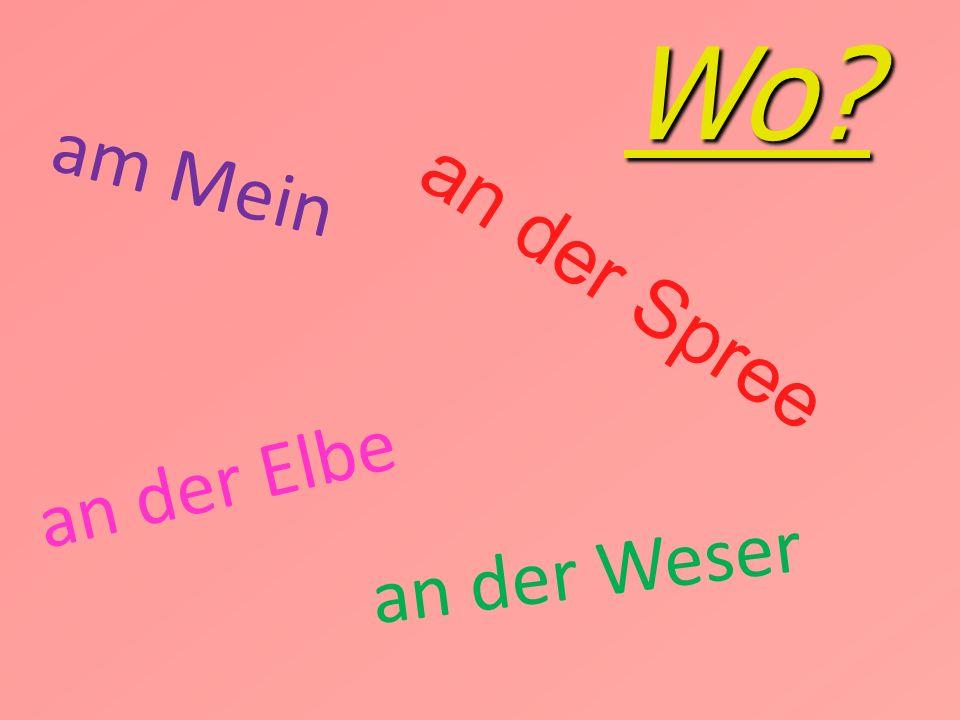 Wo am Mein an der Spree an der Elbe an der Weser