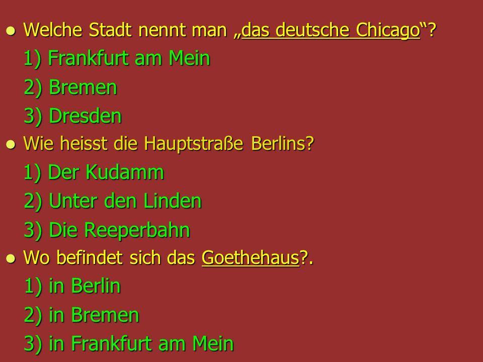 2) Bremen 3) Dresden 2) Unter den Linden 3) Die Reeperbahn