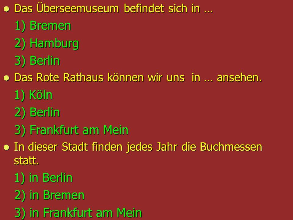 1) Bremen 2) Hamburg 3) Berlin 2) Berlin 3) Frankfurt am Mein