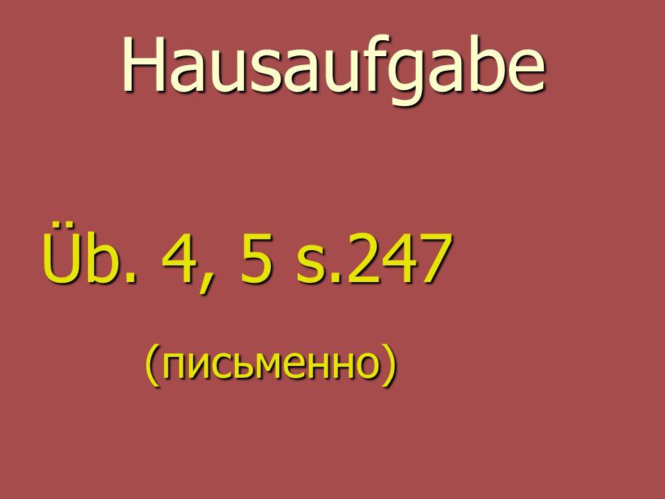 Hausaufgabe Üb. 4, 5 s.247 (письменно)