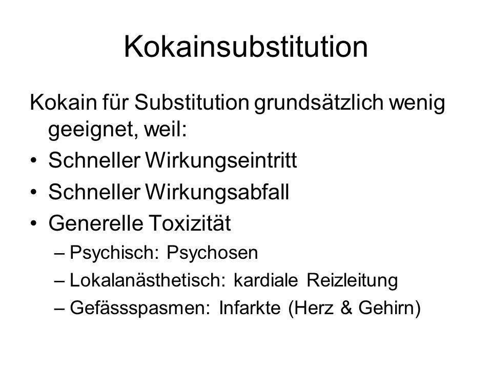Kokainsubstitution Kokain für Substitution grundsätzlich wenig geeignet, weil: Schneller Wirkungseintritt.