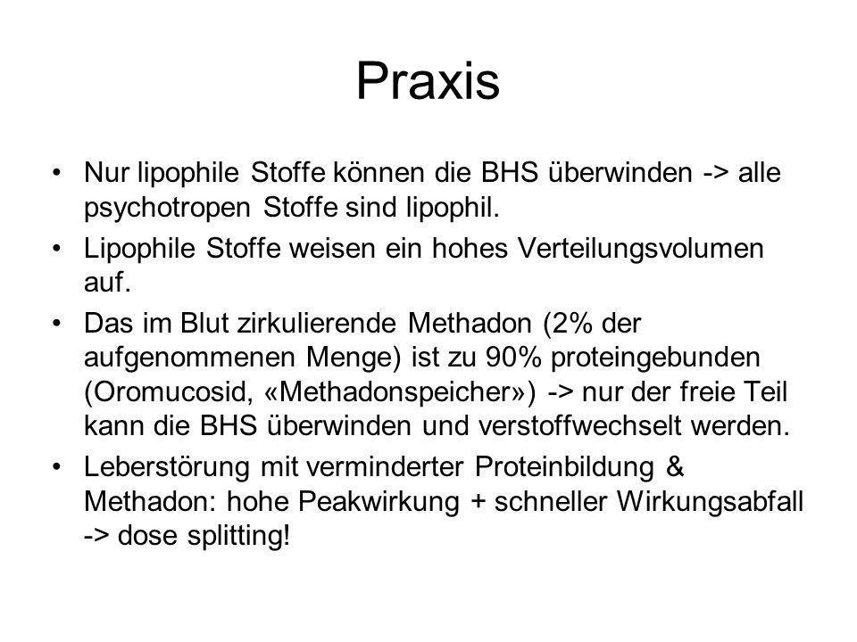 Praxis Nur lipophile Stoffe können die BHS überwinden -> alle psychotropen Stoffe sind lipophil.