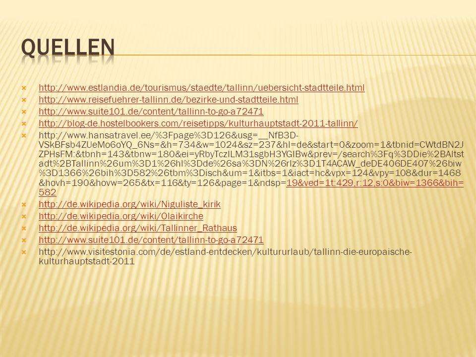 Quellen http://www.estlandia.de/tourismus/staedte/tallinn/uebersicht-stadtteile.html. http://www.reisefuehrer-tallinn.de/bezirke-und-stadtteile.html.