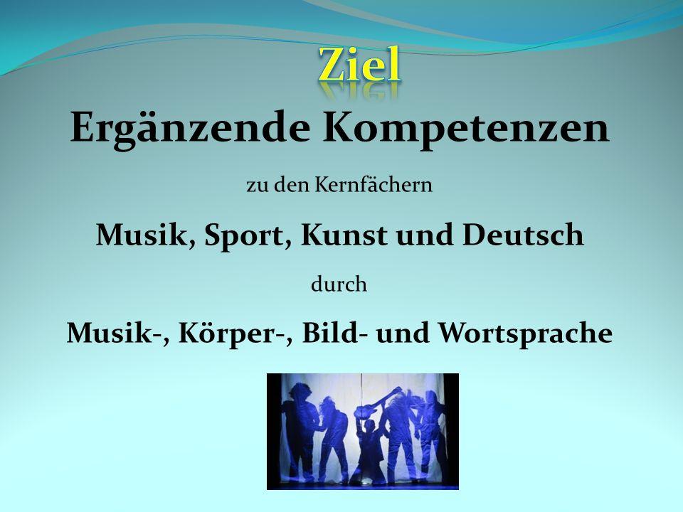 Ziel Ergänzende Kompetenzen Musik, Sport, Kunst und Deutsch