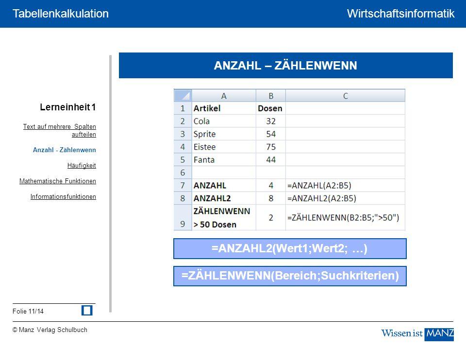 =ANZAHL2(Wert1;Wert2; …) =ZÄHLENWENN(Bereich;Suchkriterien)