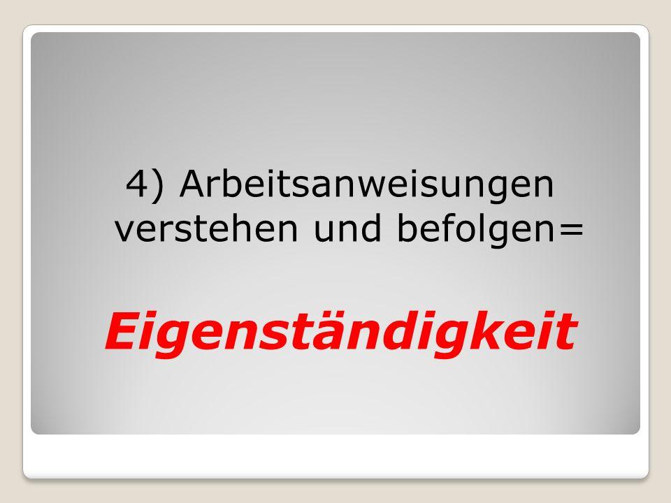 4) Arbeitsanweisungen verstehen und befolgen=