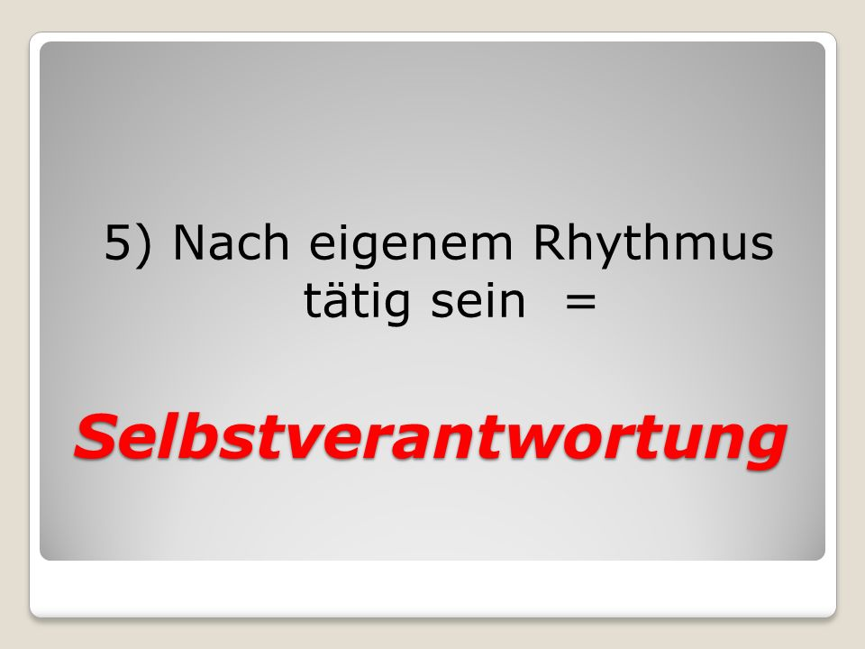 5) Nach eigenem Rhythmus tätig sein =