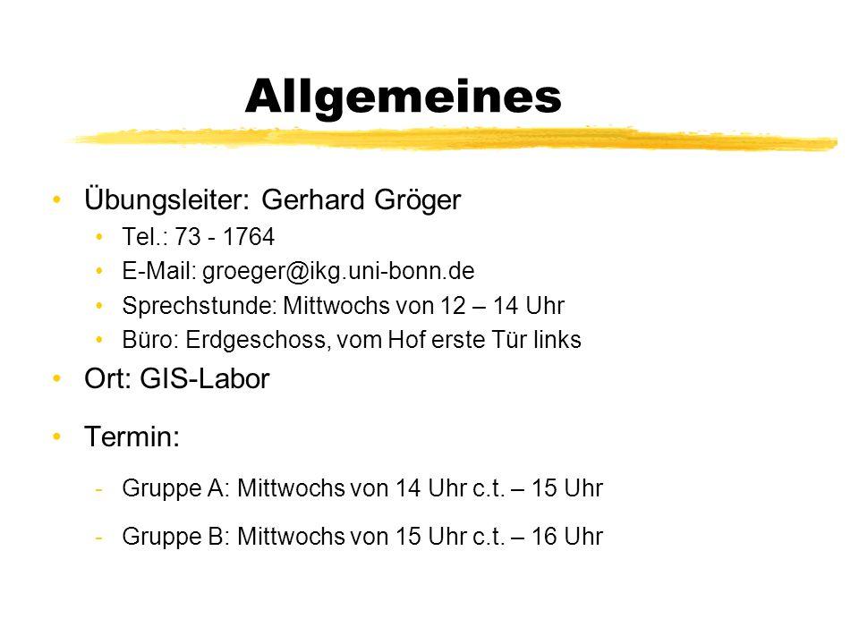 Allgemeines Übungsleiter: Gerhard Gröger Ort: GIS-Labor Termin: