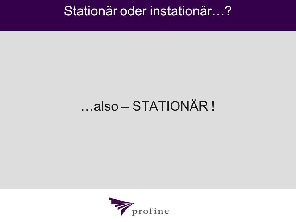 Stationär oder instationär…