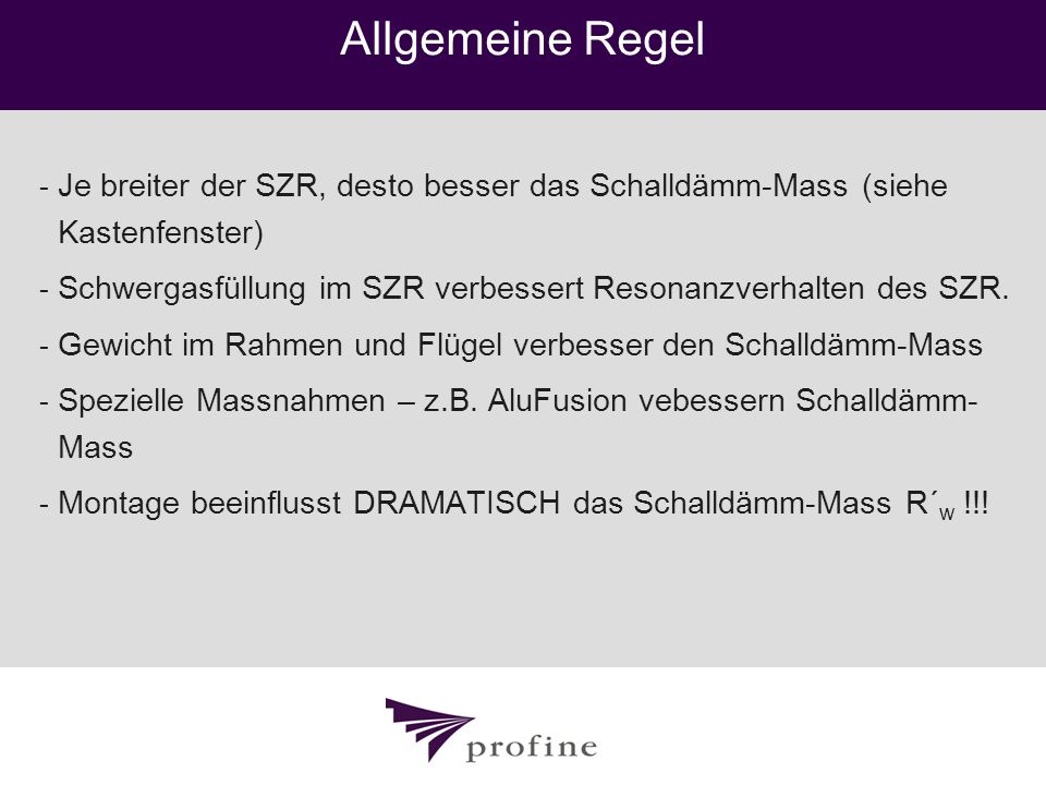 Allgemeine Regel Je breiter der SZR, desto besser das Schalldämm-Mass (siehe Kastenfenster)