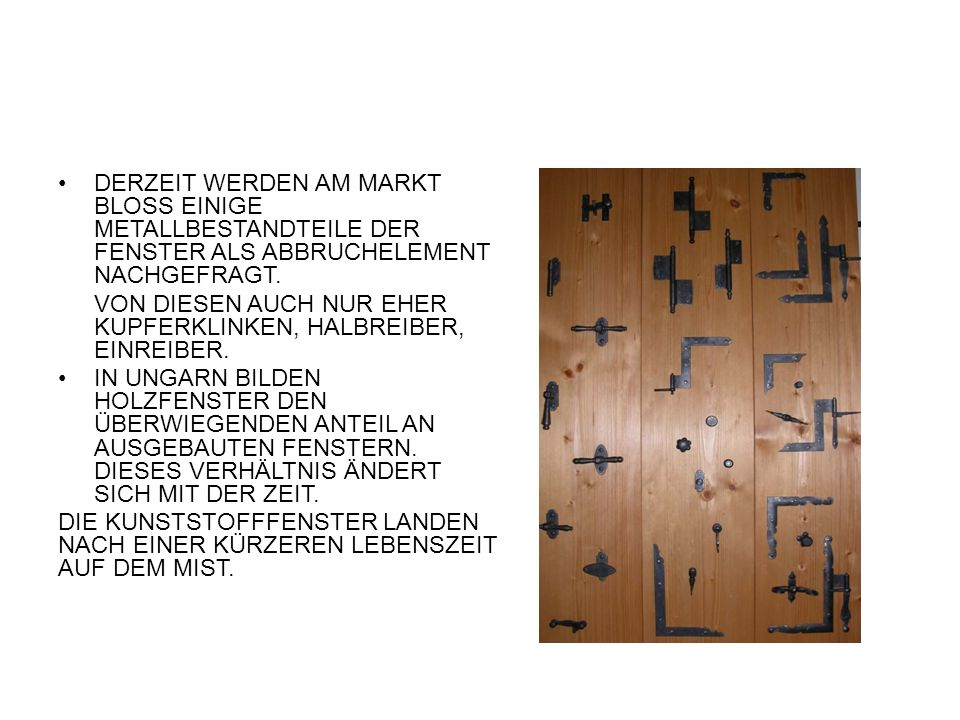 DERZEIT WERDEN AM MARKT BLOSS EINIGE METALLBESTANDTEILE DER FENSTER ALS ABBRUCHELEMENT NACHGEFRAGT.