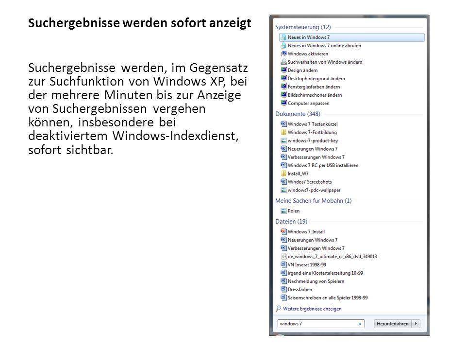 Suchergebnisse werden sofort anzeigt Suchergebnisse werden, im Gegensatz zur Suchfunktion von Windows XP, bei der mehrere Minuten bis zur Anzeige von Suchergebnissen vergehen können, insbesondere bei deaktiviertem Windows-Indexdienst, sofort sichtbar.