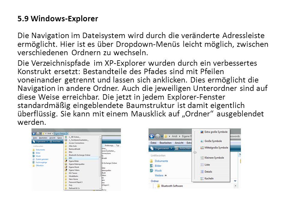 5.9 Windows-Explorer Die Navigation im Dateisystem wird durch die veränderte Adressleiste ermöglicht.