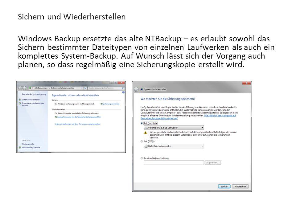 Sichern und Wiederherstellen Windows Backup ersetzte das alte NTBackup – es erlaubt sowohl das Sichern bestimmter Dateitypen von einzelnen Laufwerken als auch ein komplettes System-Backup.