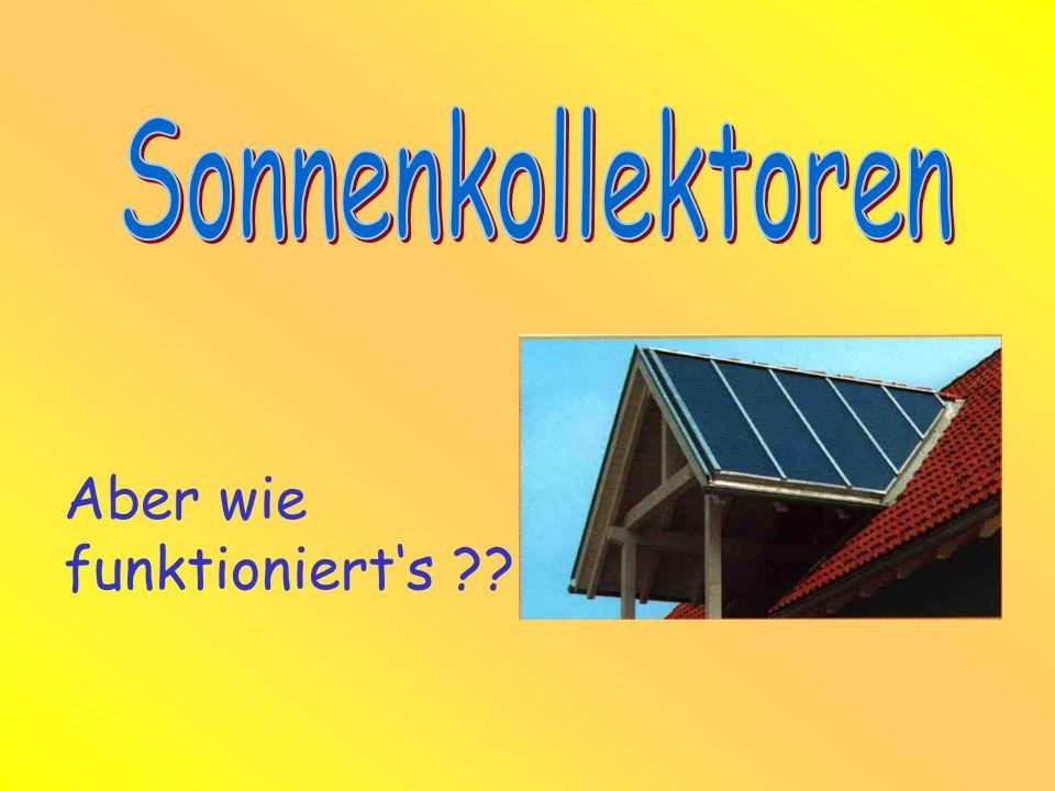 Sonnenkollektoren Aber wie funktioniert's
