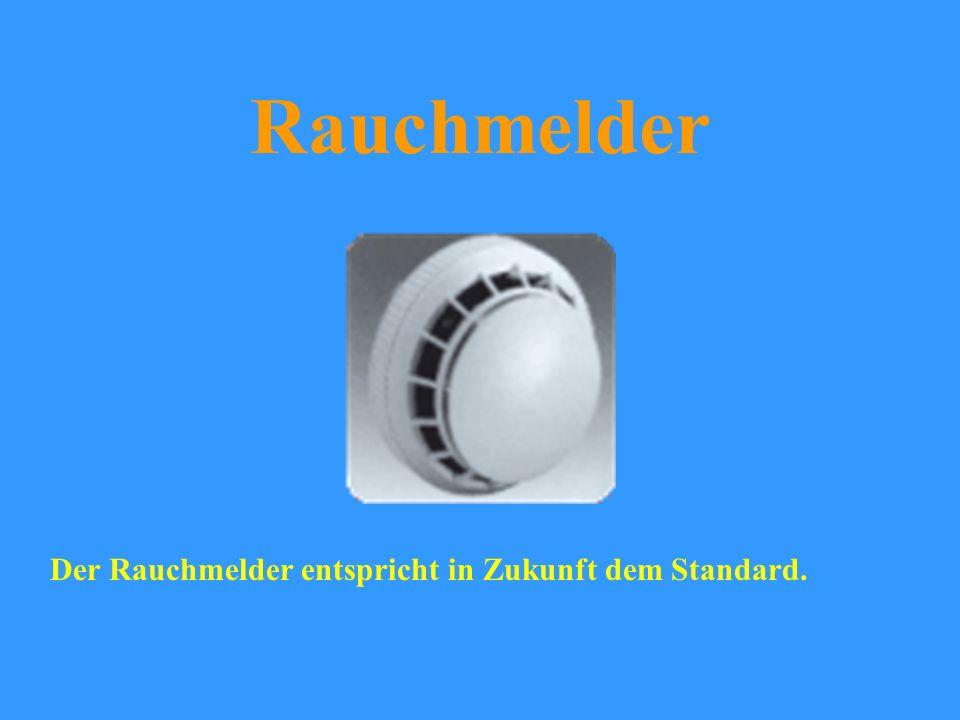 Rauchmelder Der Rauchmelder entspricht in Zukunft dem Standard.