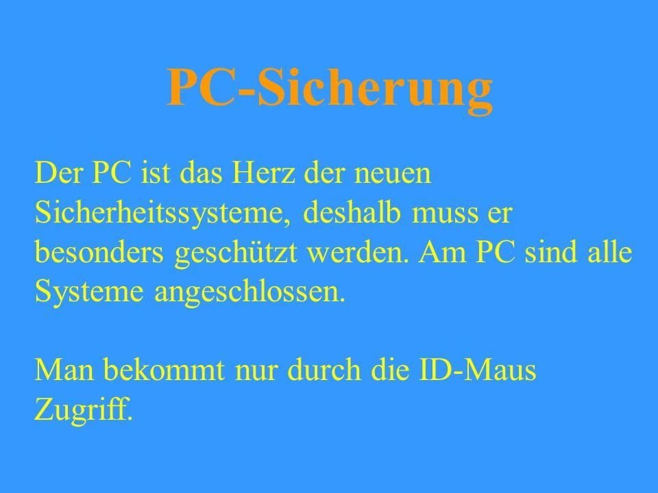 PC-Sicherung Der PC ist das Herz der neuen Sicherheitssysteme, deshalb muss er besonders geschützt werden. Am PC sind alle Systeme angeschlossen.