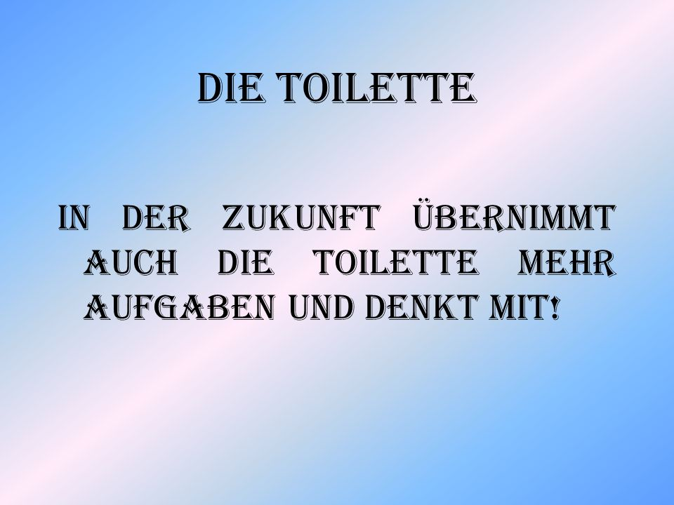 Die Toilette In der Zukunft übernimmt auch die Toilette mehr Aufgaben und denkt mit!