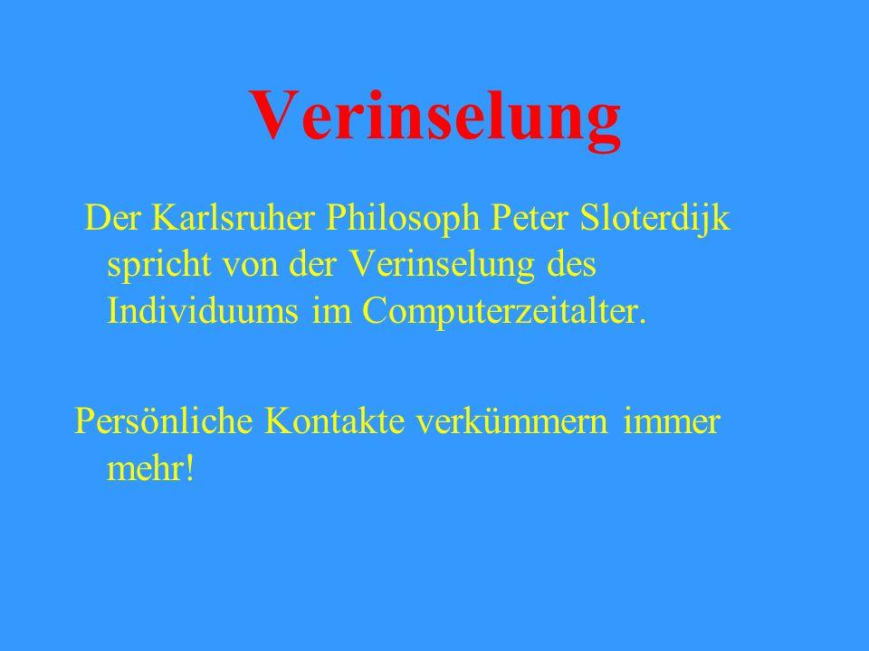 Verinselung Der Karlsruher Philosoph Peter Sloterdijk spricht von der Verinselung des Individuums im Computerzeitalter.