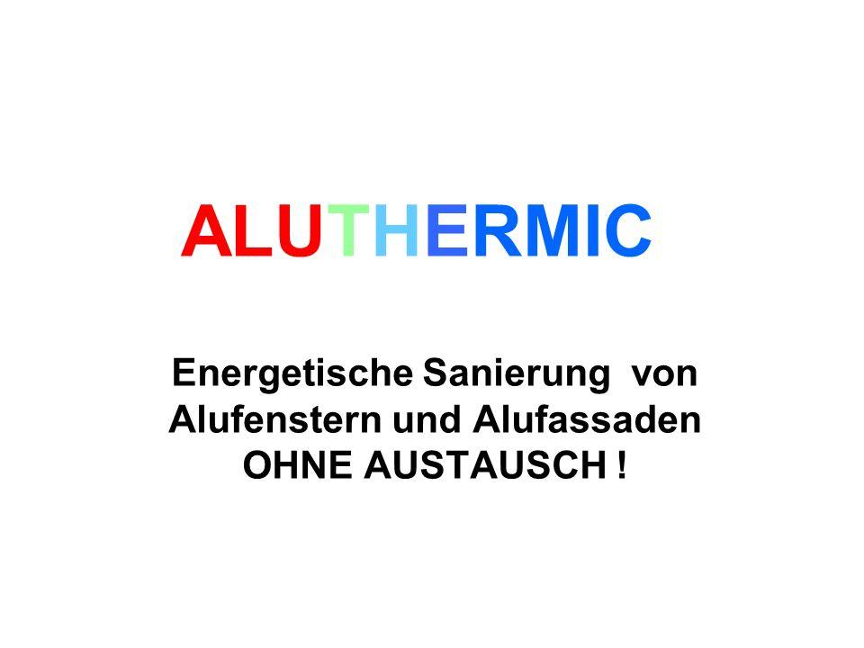 ALUTHERMIC Energetische Sanierung von Alufenstern und Alufassaden OHNE AUSTAUSCH !