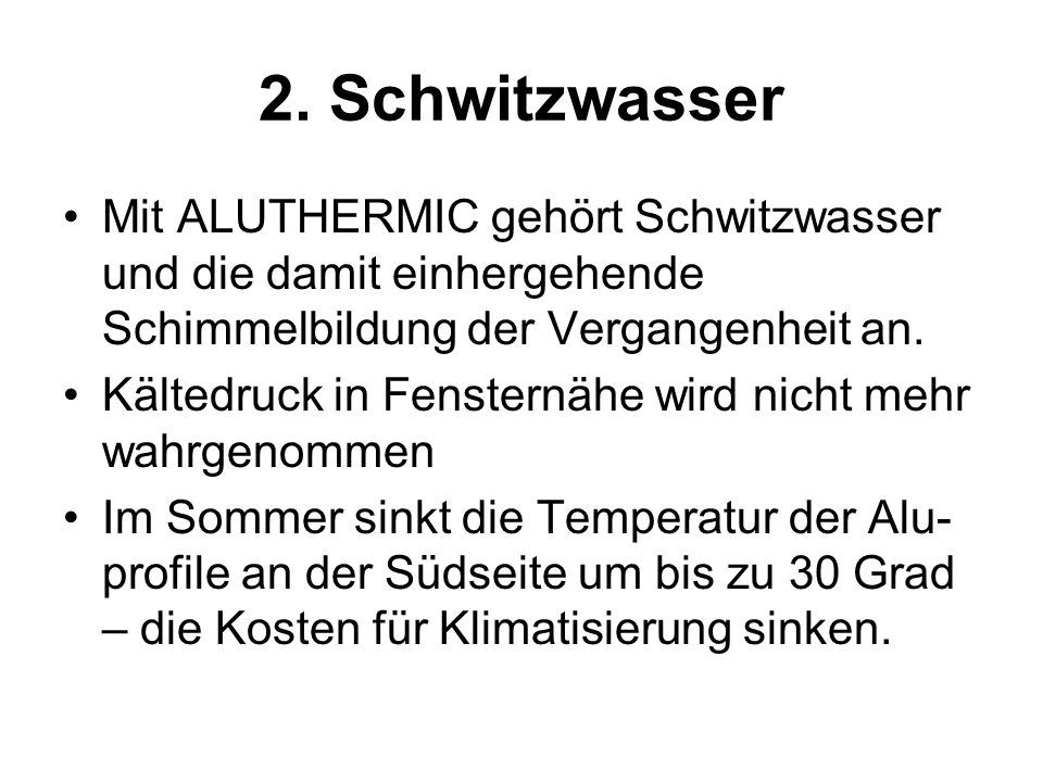2. Schwitzwasser Mit ALUTHERMIC gehört Schwitzwasser und die damit einhergehende Schimmelbildung der Vergangenheit an.