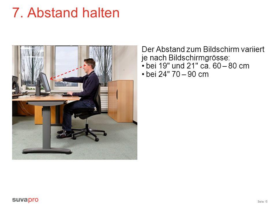 7. Abstand haltenDer Abstand zum Bildschirm variiert je nach Bildschirmgrösse: bei 19 und 21 ca. 60 – 80 cm.