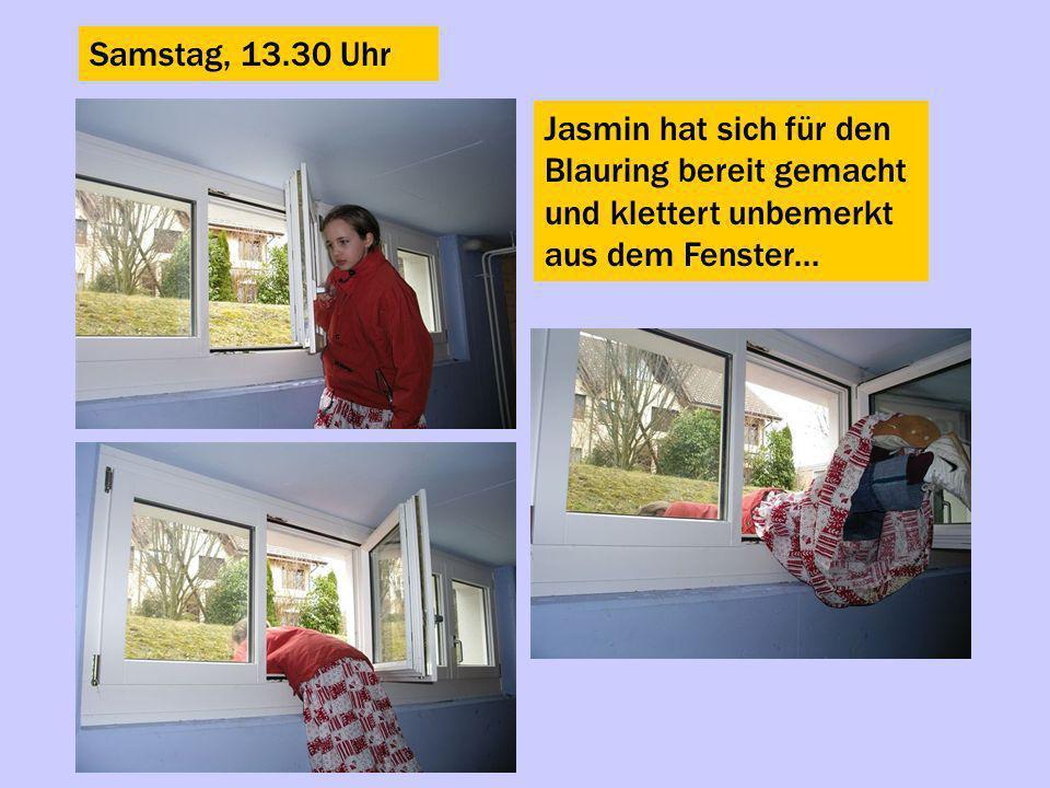 Samstag, 13.30 Uhr Jasmin hat sich für den Blauring bereit gemacht und klettert unbemerkt aus dem Fenster...
