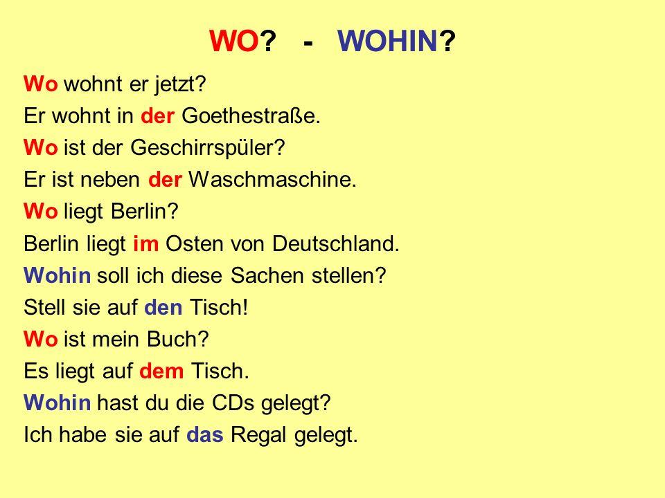 WO - WOHIN Wo wohnt er jetzt Er wohnt in der Goethestraße.