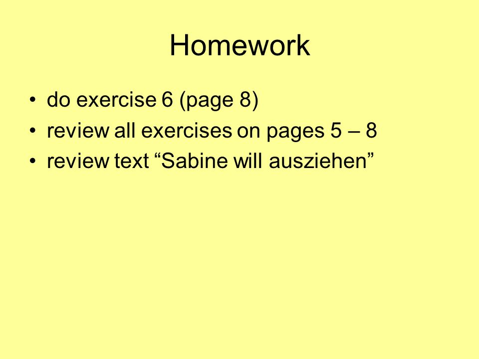 Homework do exercise 6 (page 8) review all exercises on pages 5 – 8