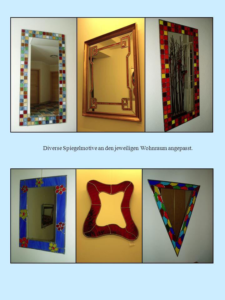 Diverse Spiegelmotive an den jeweiligen Wohnraum angepasst.