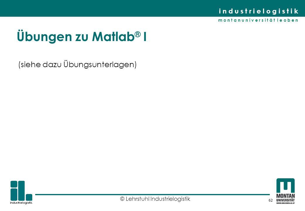Übungen zu Matlab® I (siehe dazu Übungsunterlagen)