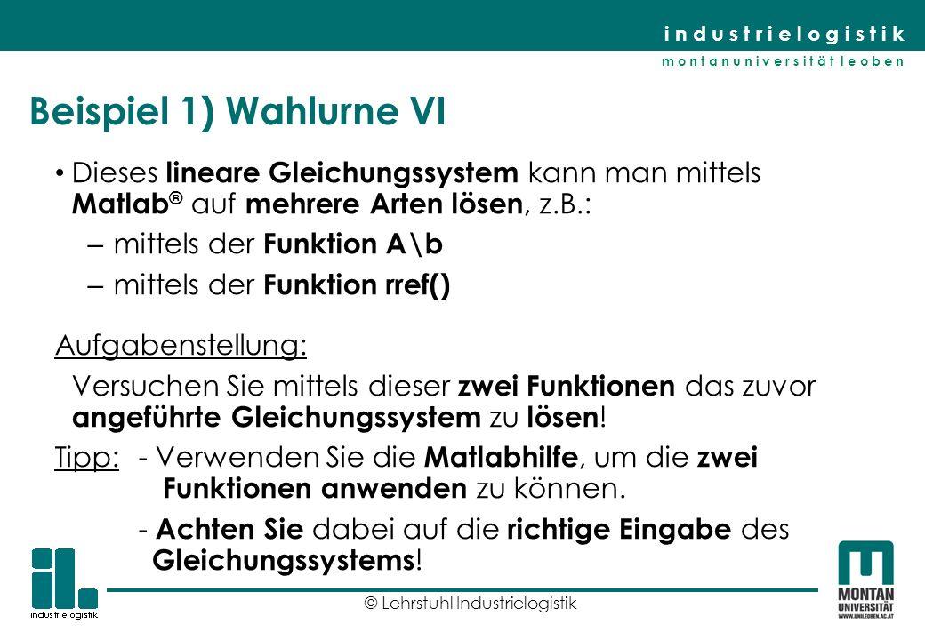 Beispiel 1) Wahlurne VI Dieses lineare Gleichungssystem kann man mittels Matlab® auf mehrere Arten lösen, z.B.: