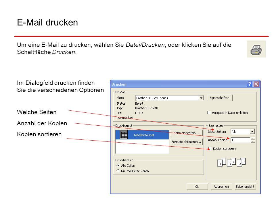 E-Mail druckenUm eine E-Mail zu drucken, wählen Sie Datei/Drucken, oder klicken Sie auf die Schaltfläche Drucken.