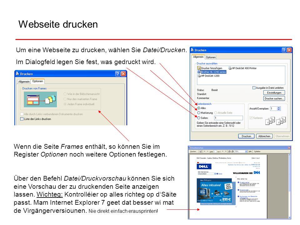 Webseite druckenUm eine Webseite zu drucken, wählen Sie Datei/Drucken. Im Dialogfeld legen Sie fest, was gedruckt wird.