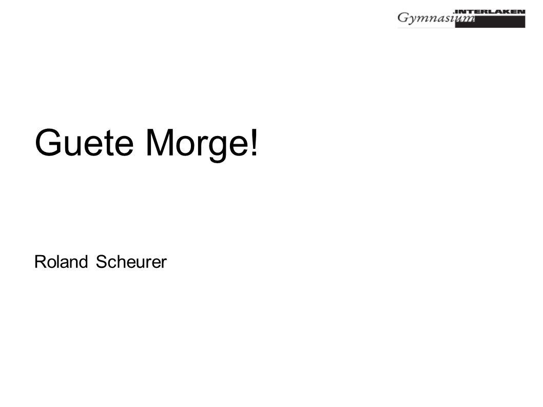 Guete Morge! Roland Scheurer