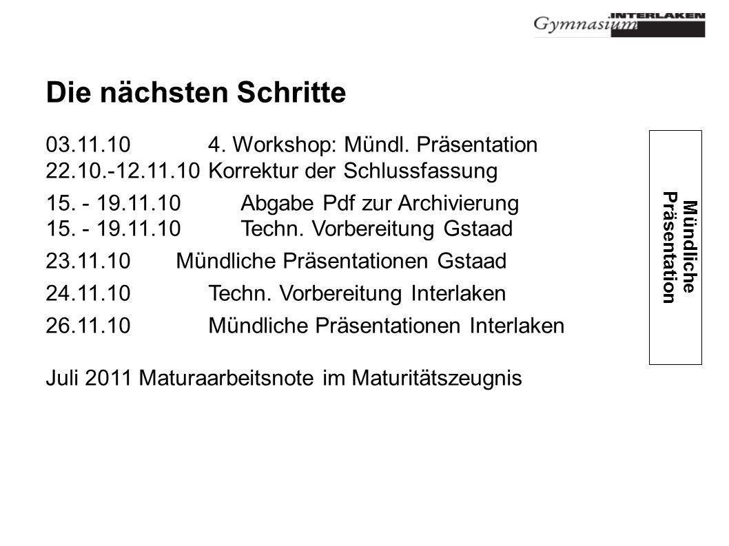 Die nächsten Schritte 03.11.10 4. Workshop: Mündl. Präsentation