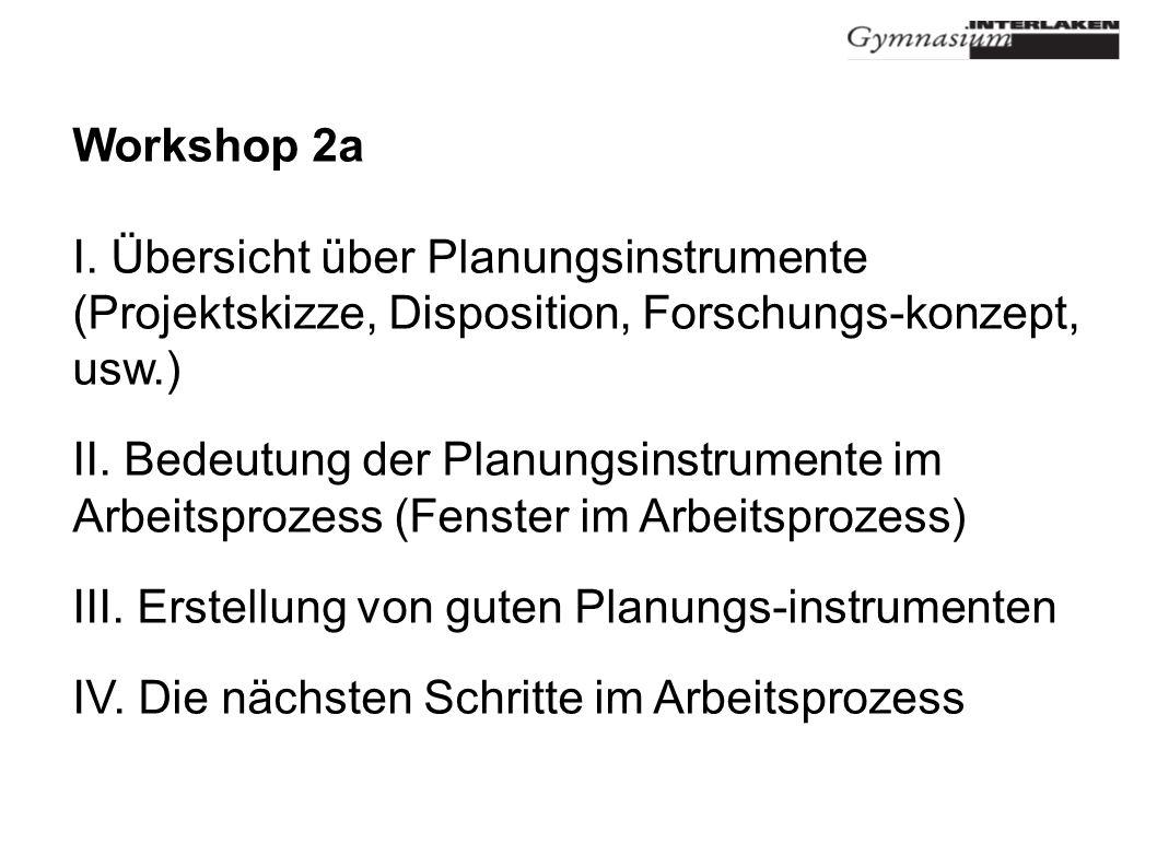 Workshop 2a I. Übersicht über Planungsinstrumente (Projektskizze, Disposition, Forschungs-konzept, usw.)