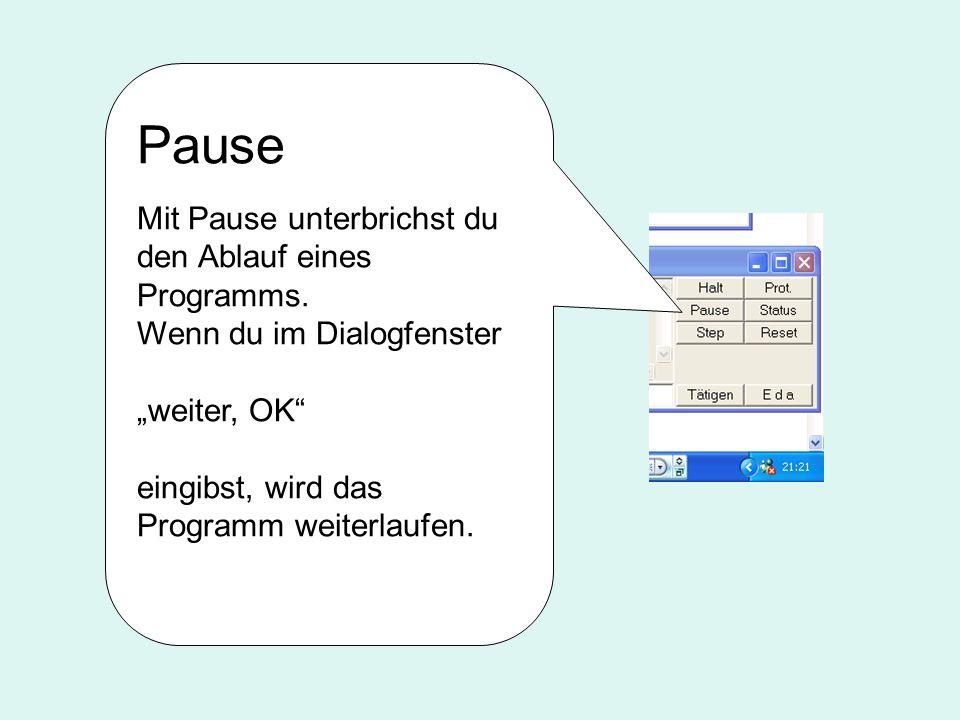 Pause Mit Pause unterbrichst du den Ablauf eines Programms.