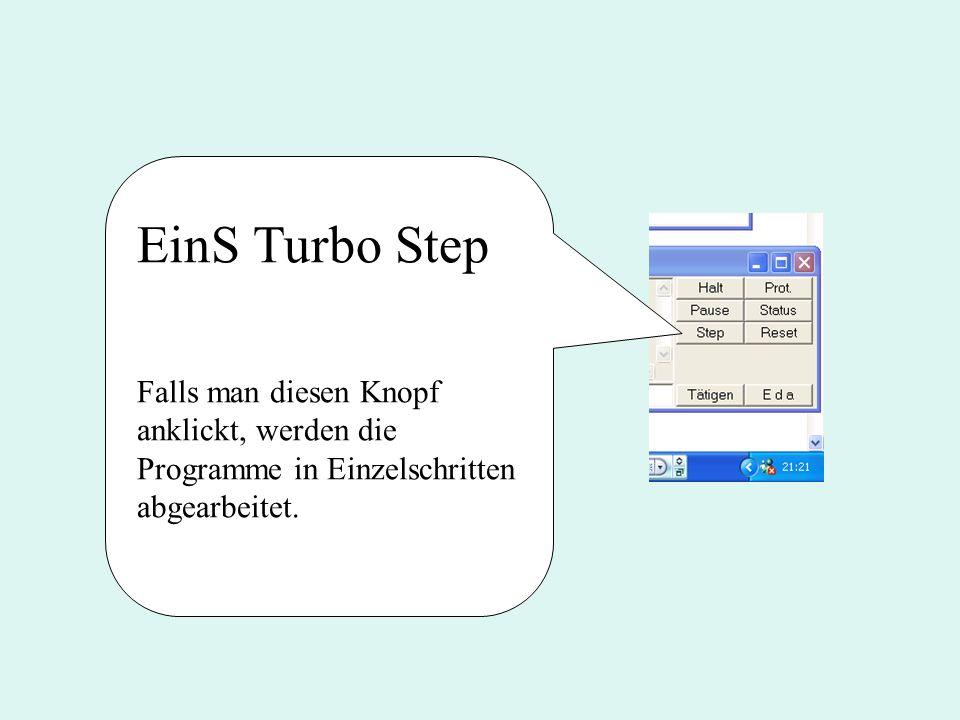 EinS Turbo Step Falls man diesen Knopf anklickt, werden die Programme in Einzelschritten abgearbeitet.
