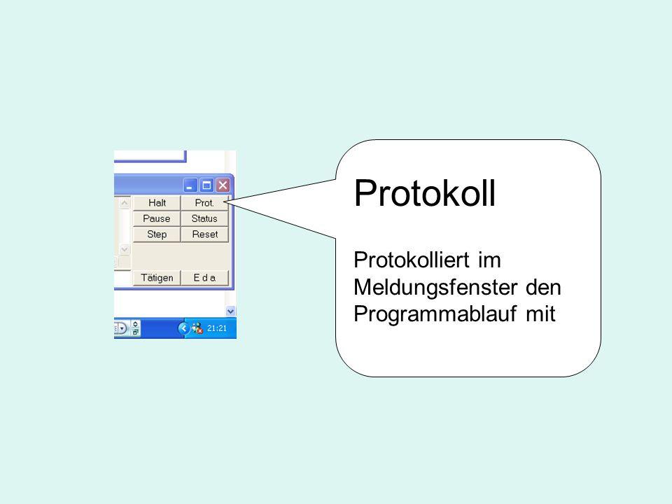 Protokoll Protokolliert im Meldungsfenster den Programmablauf mit