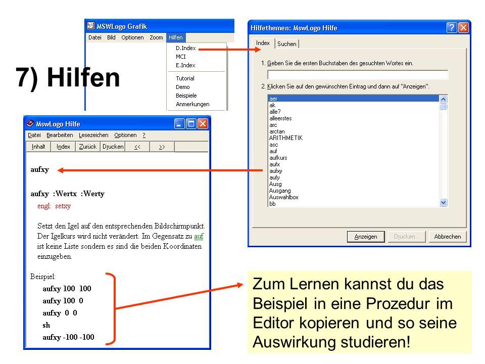 7) Hilfen Zum Lernen kannst du das Beispiel in eine Prozedur im Editor kopieren und so seine Auswirkung studieren!